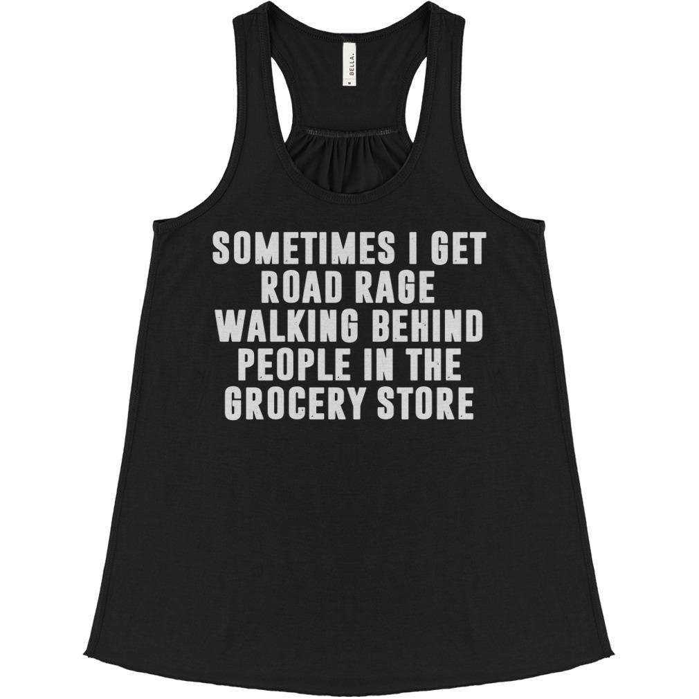 Sometimes I get road rage walking behind people in the grocery store flowy tank