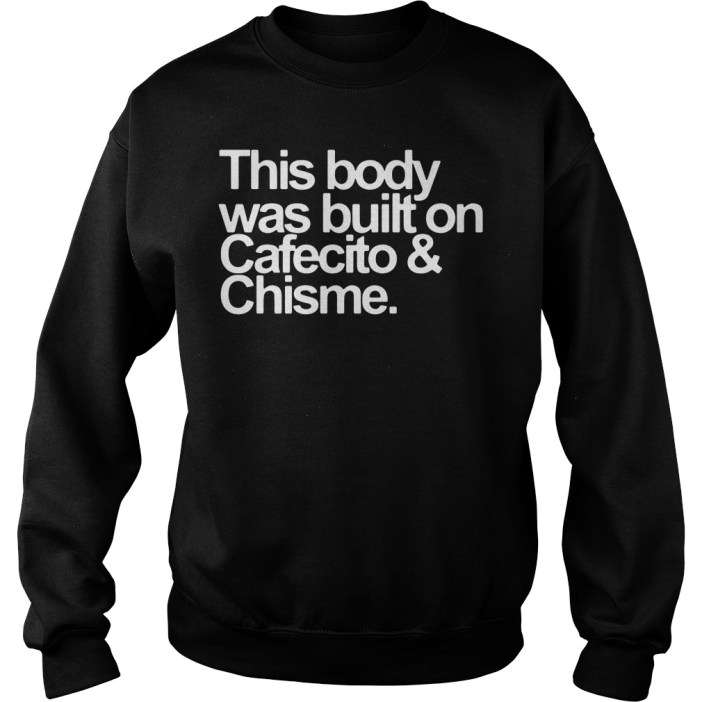 This body was built on Cafecito and Chisme sweater