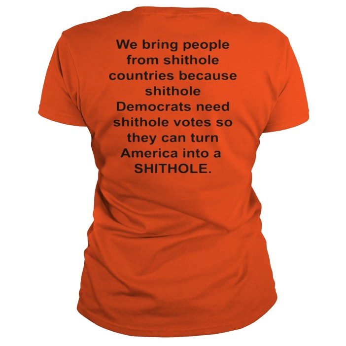 We bring people from shithole countries because shithole ladies tee