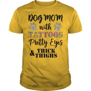 Dog mom with tattoos pretty eyes thick and thighs shirt