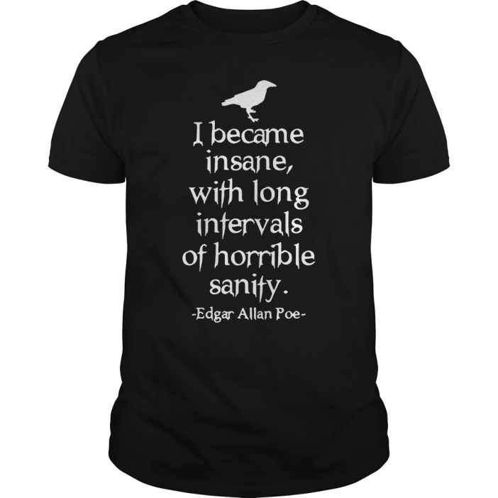I became insane with long intervals of horrible sanity Edgar Allan Poe guys tee