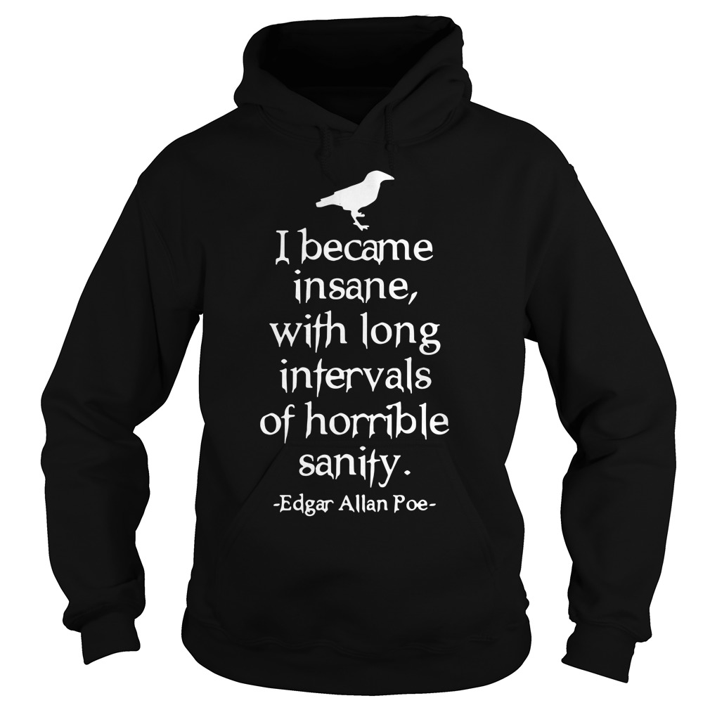 I became insane with long intervals of horrible sanity Edgar Allan Poe hoodie