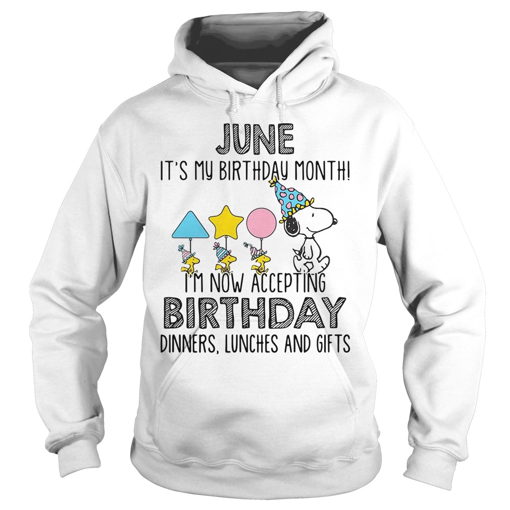 Snoopy June it's my birthday month I'm now accepting birthday hoodie