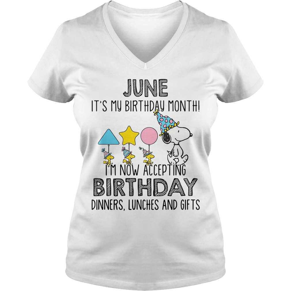 Snoopy June it's my birthday month I'm now accepting birthday v-neck