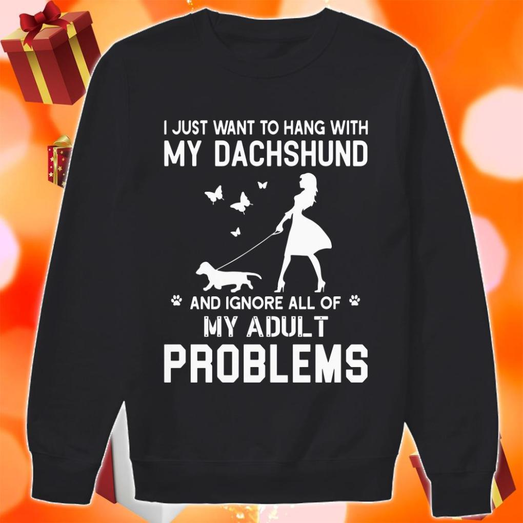 I just want to hang with my dachshund my adult problems sweater