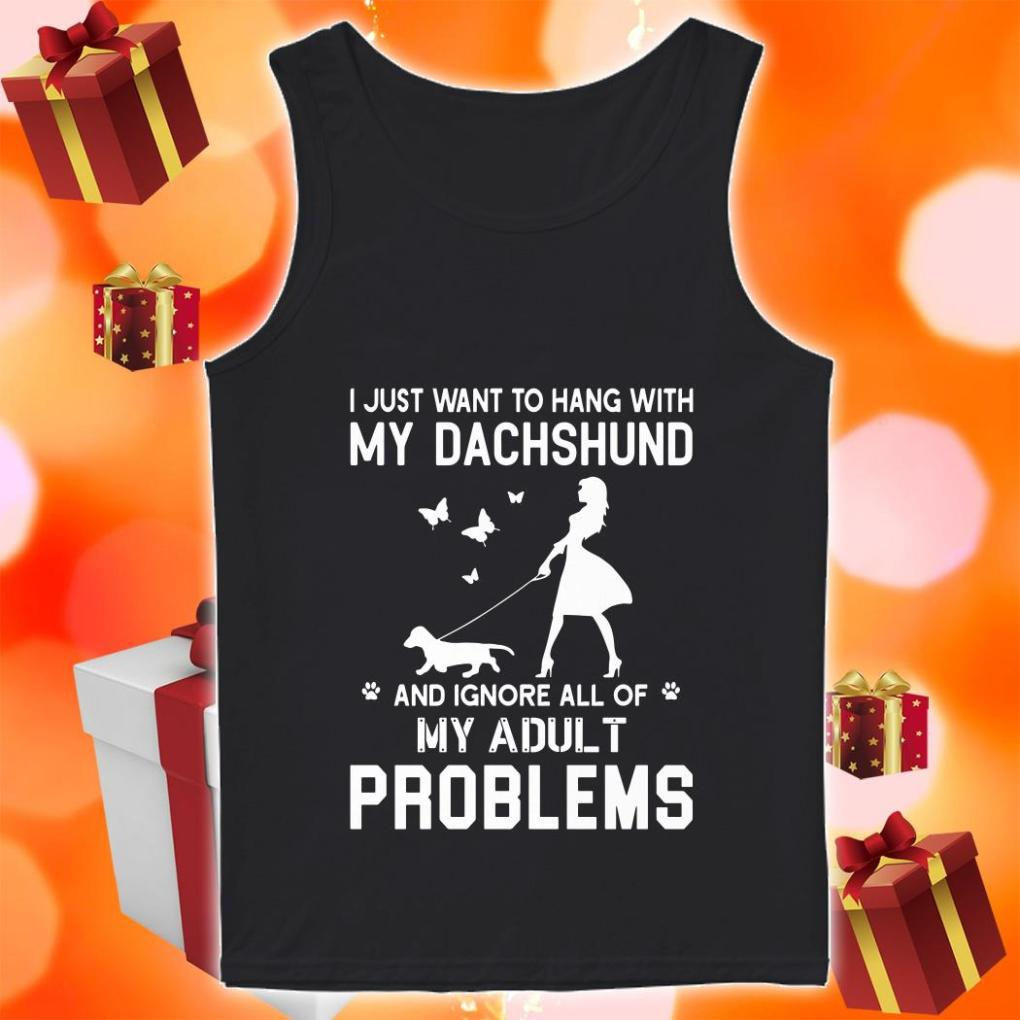 I just want to hang with my dachshund my adult problems tank top