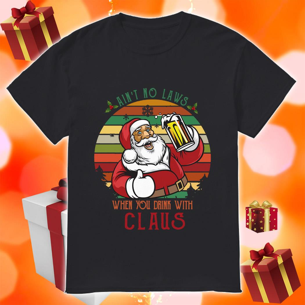 Ain't no laws when you drink with Claus vintage shirt
