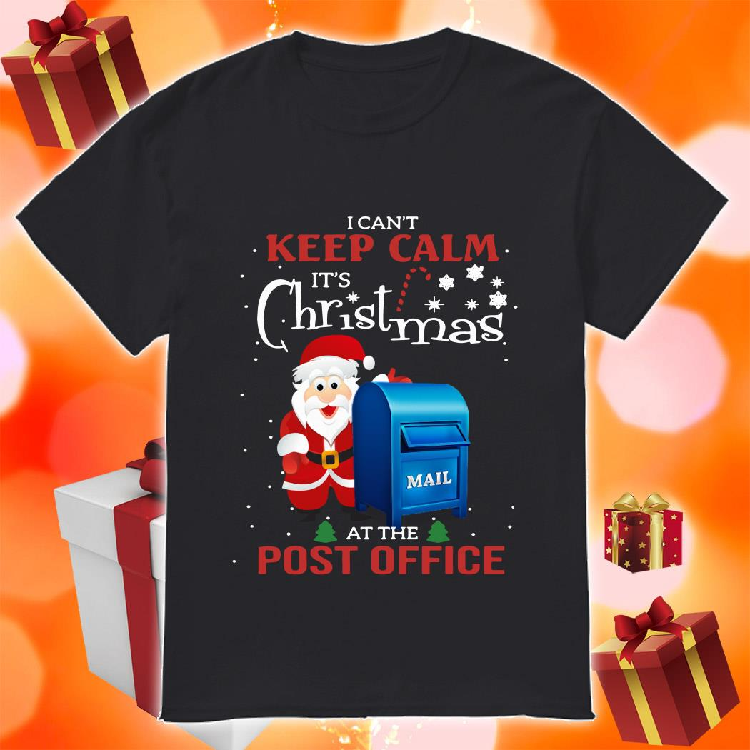 I can't keep calm it's Christmas at the post office Santa Claus shirt