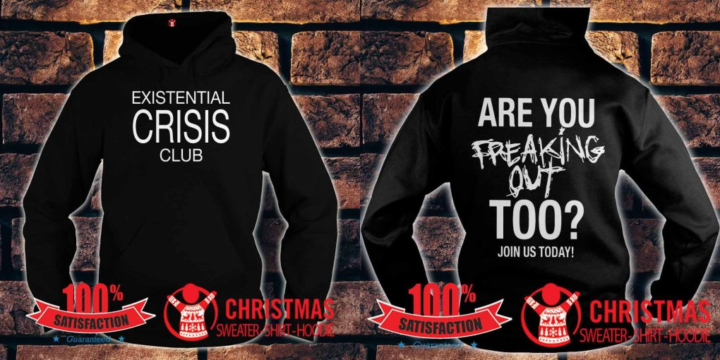Existential Crisis Club Are You Freaking Out hoodie