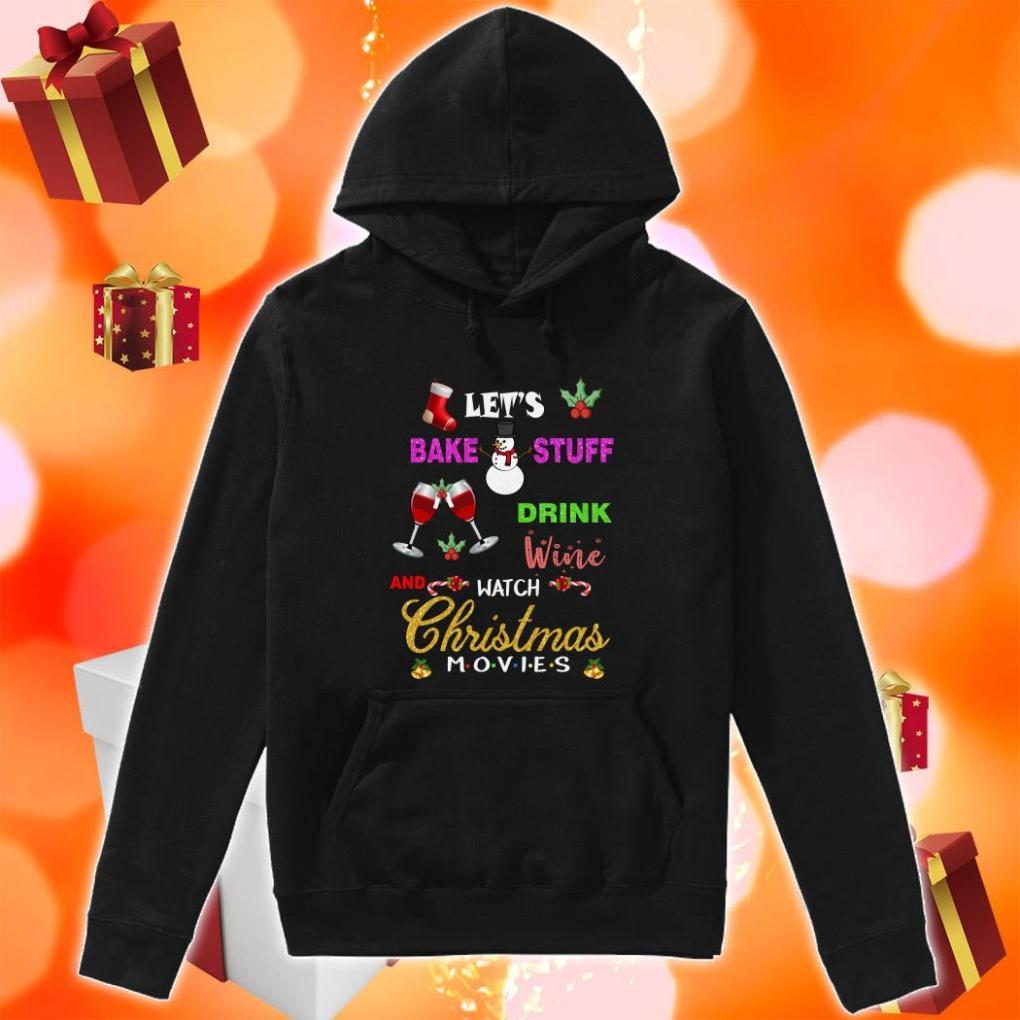 Let's bake stuff drink wine and watch Christmas Movies Friends hoodie