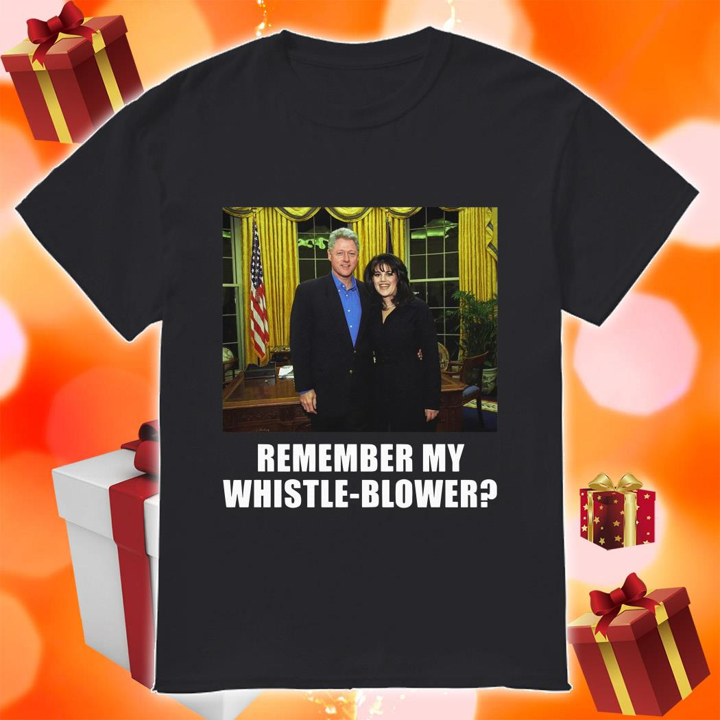 Remember my Whistleblower Monica Lewinsky and Bill Clinton shirt