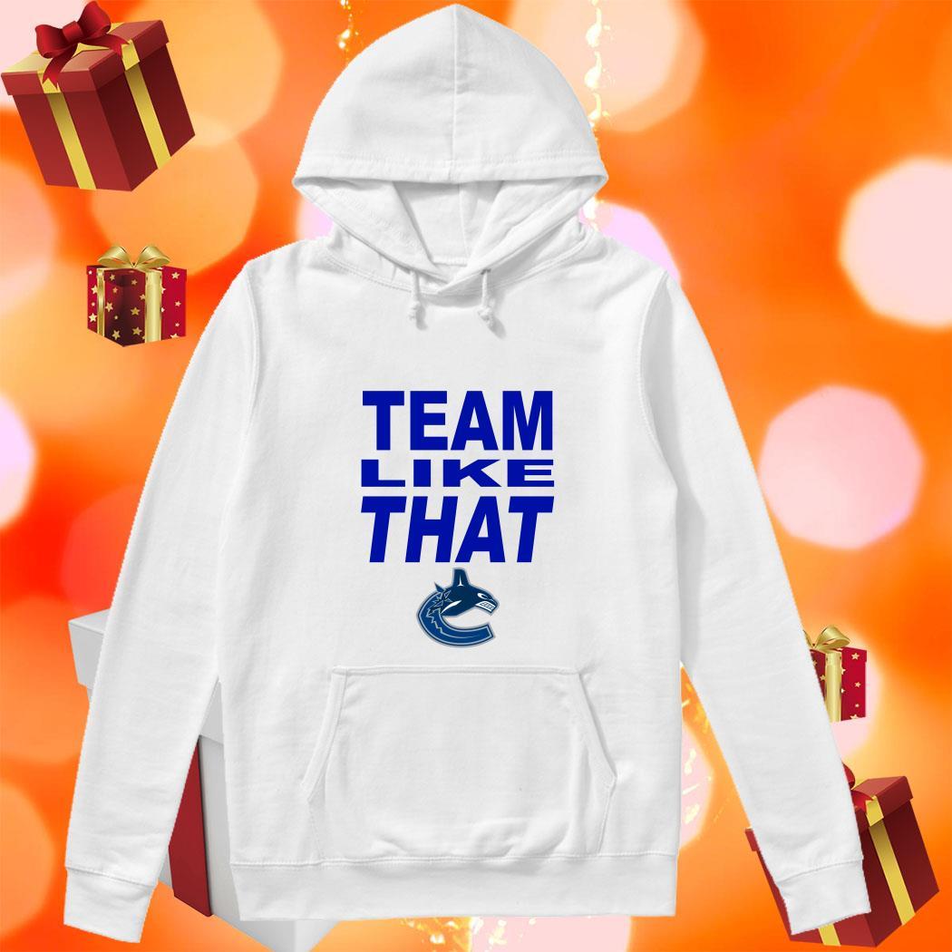 Team like that Vancouver Canucks hoodie