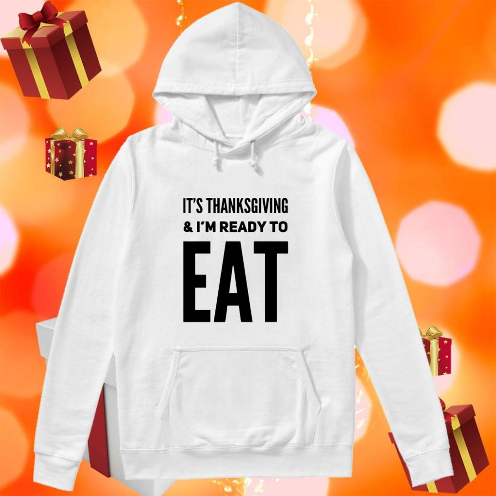It's thanksgiving and I'm ready to eat hoodie