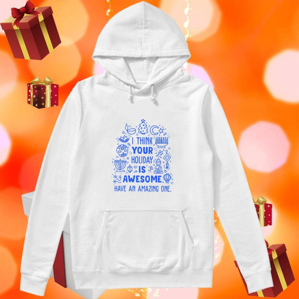 I think your Holiday is awesome have an amazing one Baseball hoodie