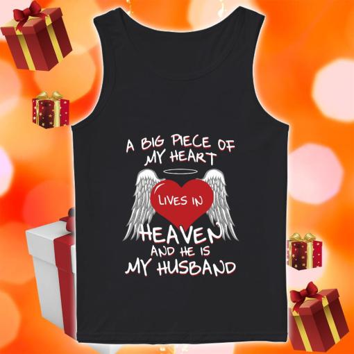 A big piece of my heart lives in heaven and he is my husband tank top