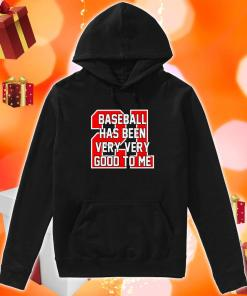 Baseball Has Been Very Very Good To Me hoodie