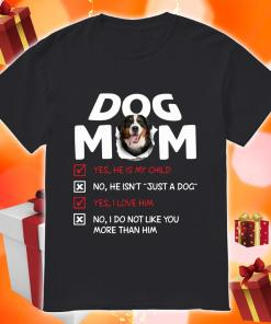 Bernese Mountain Dog Mom He is my child I love him shirt