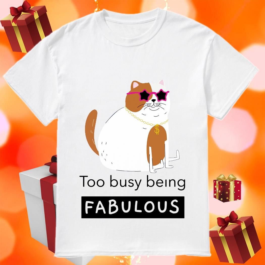 Cat too busy being fabulous shirt