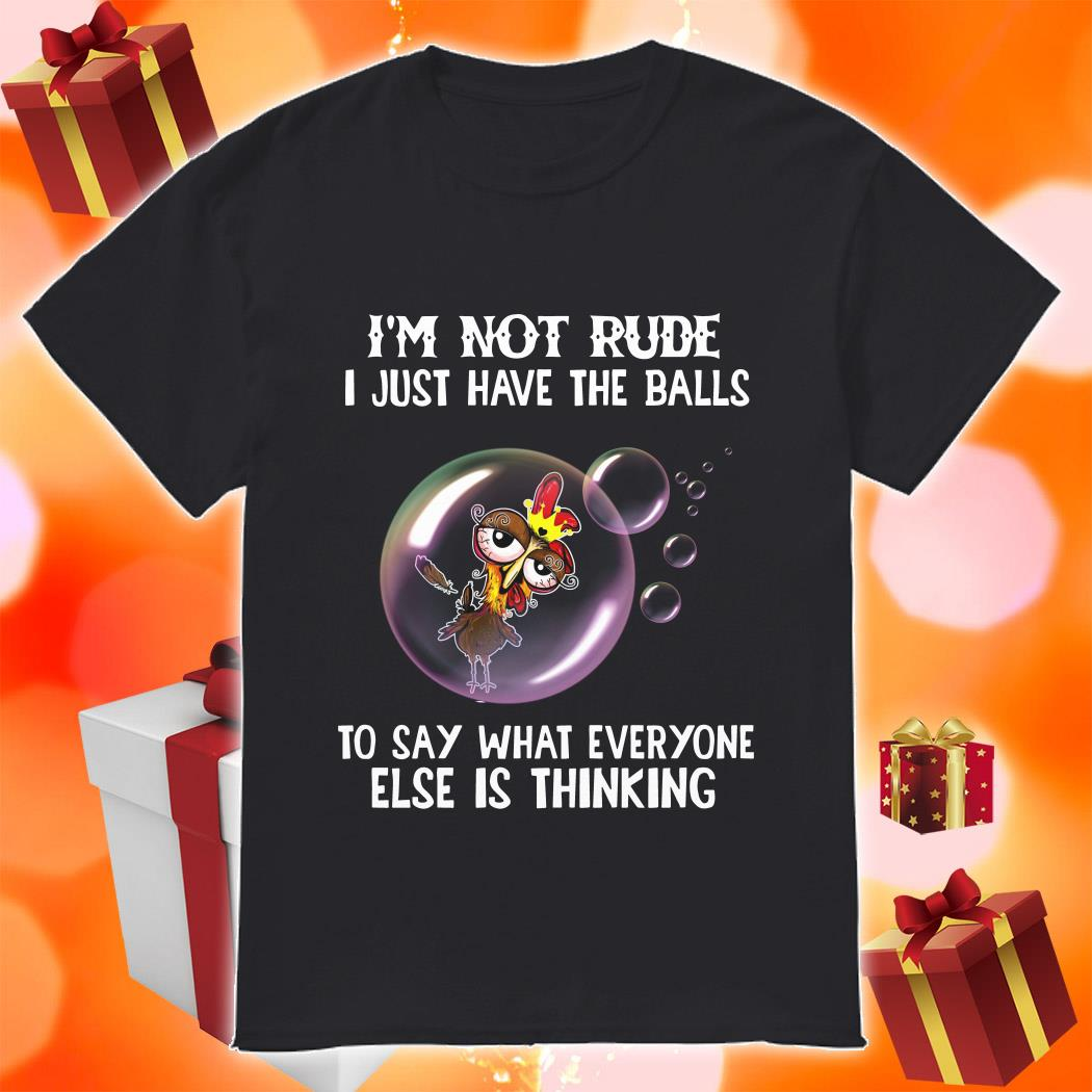 Chicken Rooster I'm not rude I just have the balls shirt
