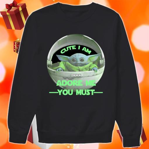 Cute I am Baby Yoda adore me you must sweater