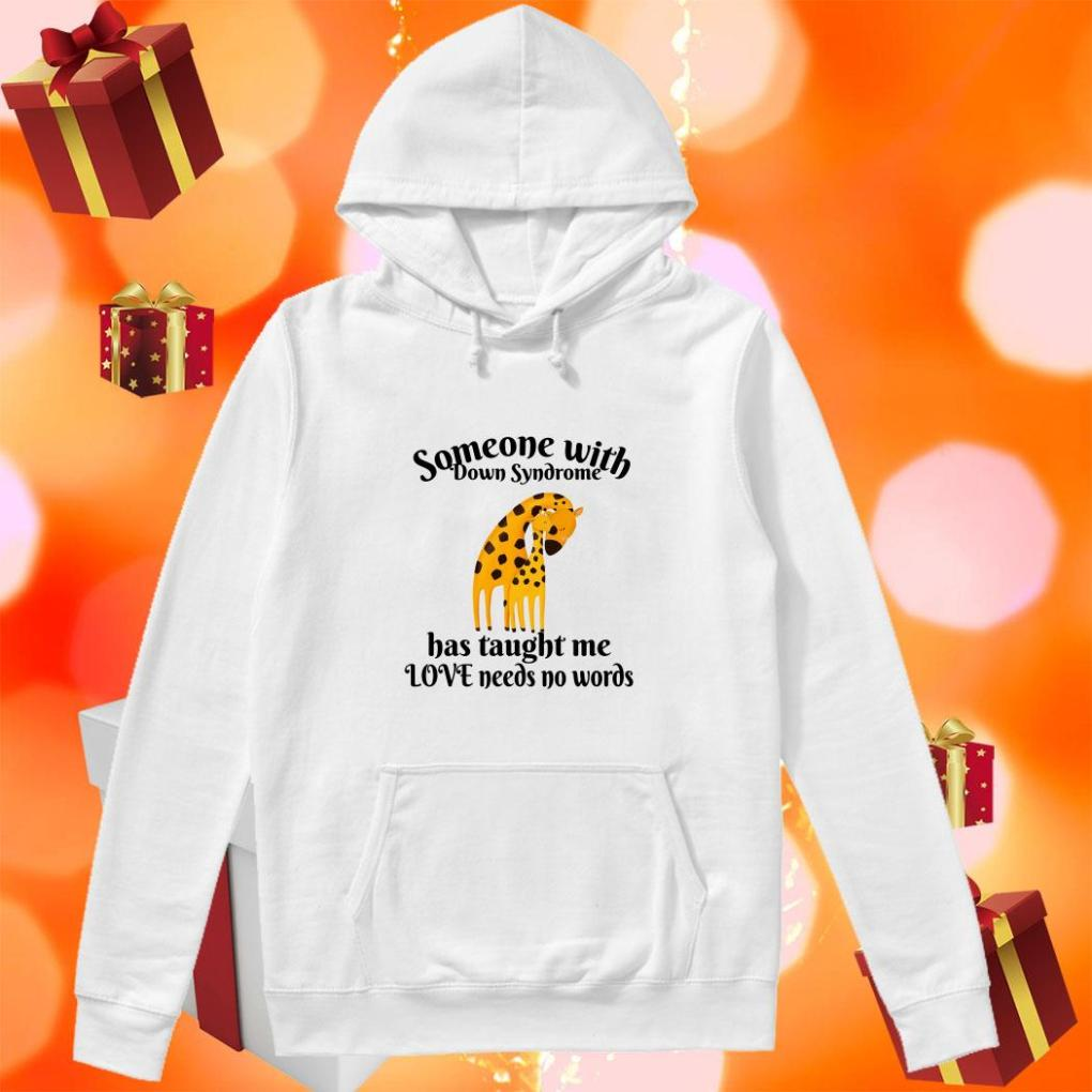 Giraffe someone with Down Syndrome has taught me love needs no words hoodie