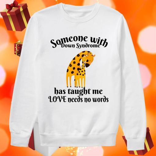 Giraffe someone with Down Syndrome has taught me love needs no words sweater