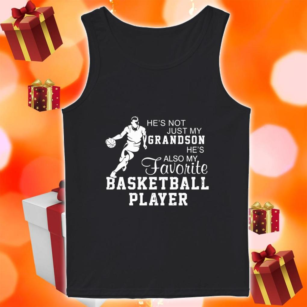 He's not just my grandson he's also my favorite basketball player tank top