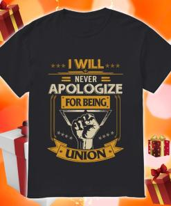 I will never apologize for being union shirt