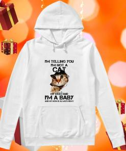 I'm telling you I'm not a cat my mom said I'm a baby hoodie