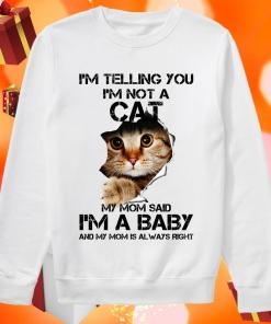 I'm telling you I'm not a cat my mom said I'm a baby sweater