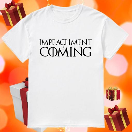Impeachment is coming shirt