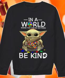 In a world where you can be anything be kind Baby Yoda Autism sweater
