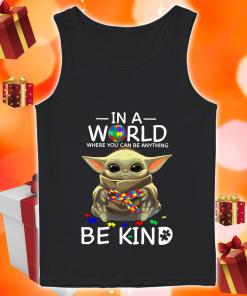 In a world where you can be anything be kind Baby Yoda Autism tank top