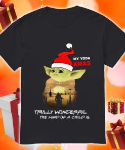 My Yoda Xmas Trully wonderful the mind of a child is Christmas shirt