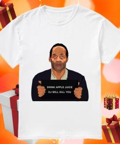 OJ Simpson Drink Apple Juice oj will kill you shirt