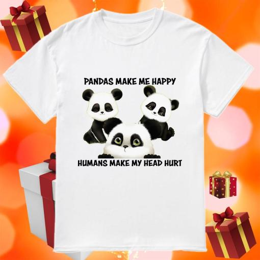 Pandas make me happy humans make my head hurt shirt