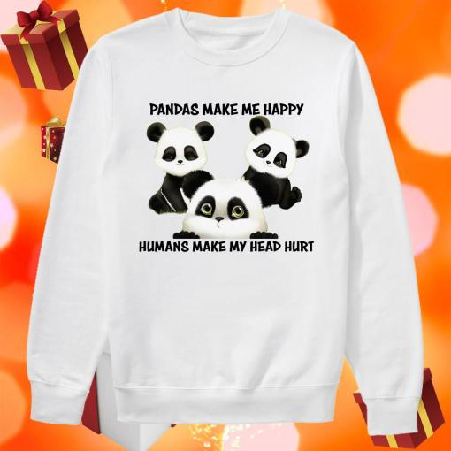 Pandas make me happy humans make my head hurt sweater