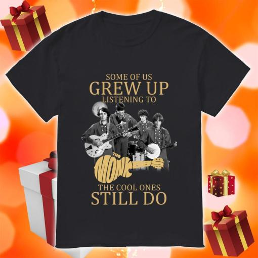 Some of us grew up listening to The Monkees the cool ones still do shirt