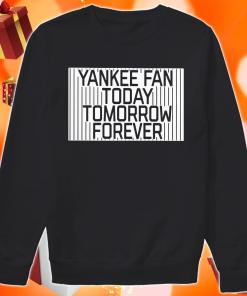 Yankee Fan today Tomorrow Forever sweater