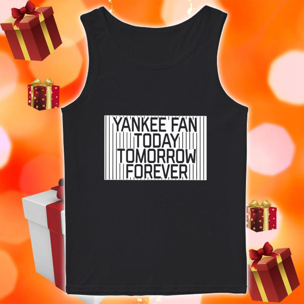 Yankee Fan today Tomorrow Forever tank top