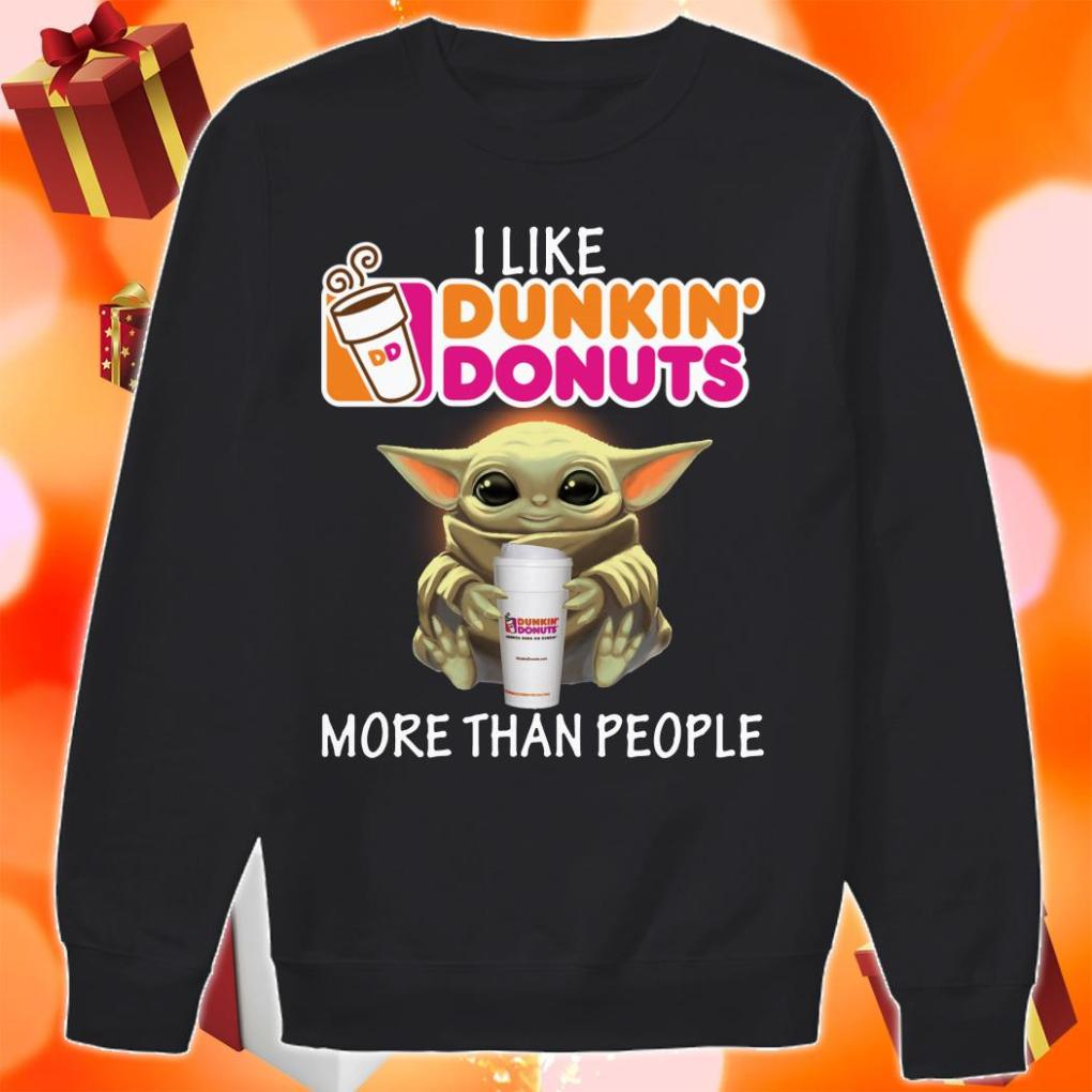 Baby Yoda I like Dunkin Donuts more than people sweater