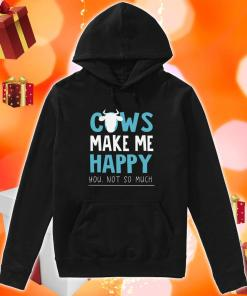Cows make me happy you not so much Hoodie
