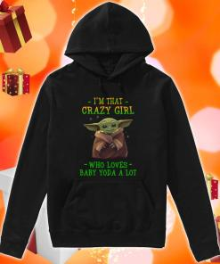 I'm that crazy girl who loves Baby Yoda a lot hoodie