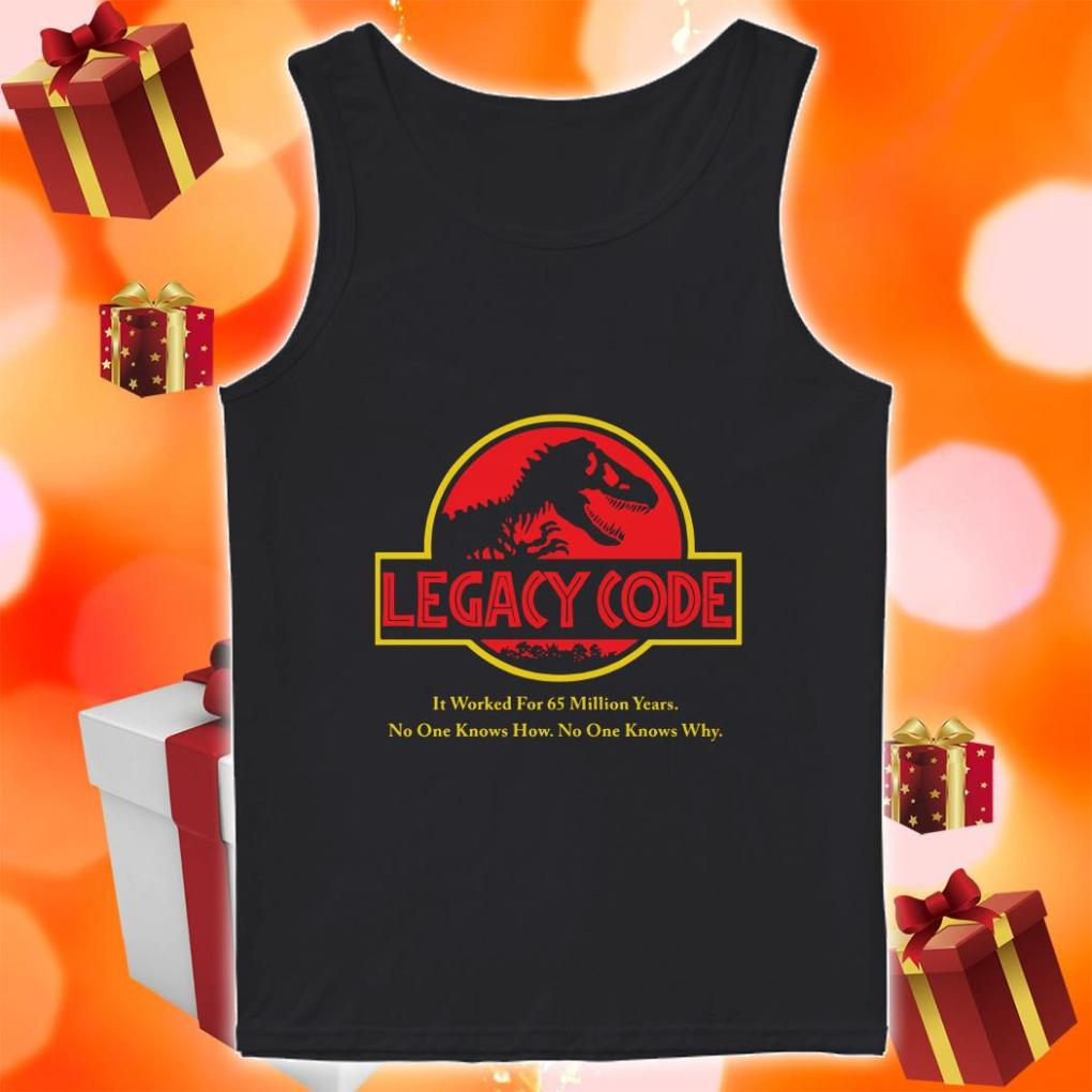 Legacy Code it worked for 65 million years no one know no one know why Tank top
