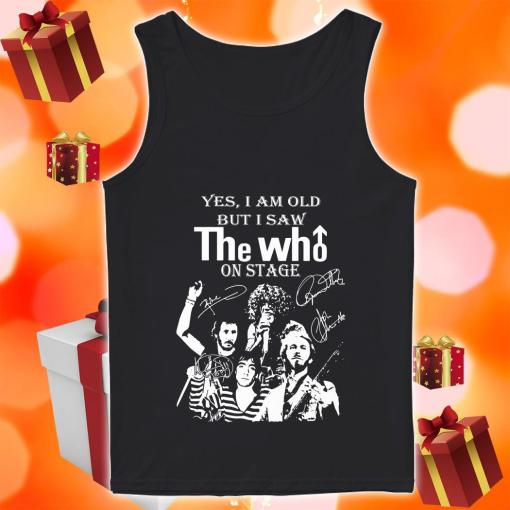 Yes I am old but I saw THE WHO on stage tank top