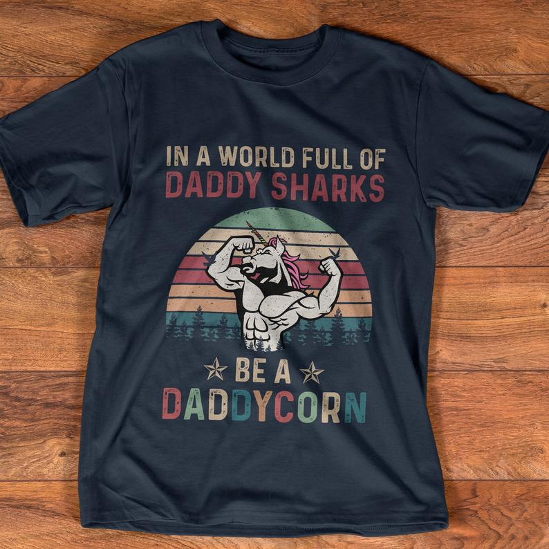 In A World Full Of Daddy Sharks Be A Daddycorn T shirt 6 Picturestees Clothing - T Shirt Printing on Demand