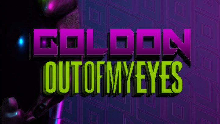 """OUT OF MY EYES """"GOLDON"""""""