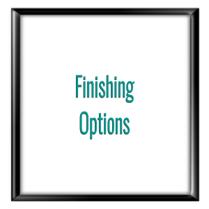 Finishing Options