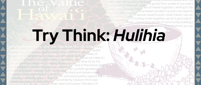 Try Think: Hulihia Discussion Series