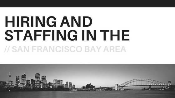 Hiring and Staffing in the San Francisco Bay Area